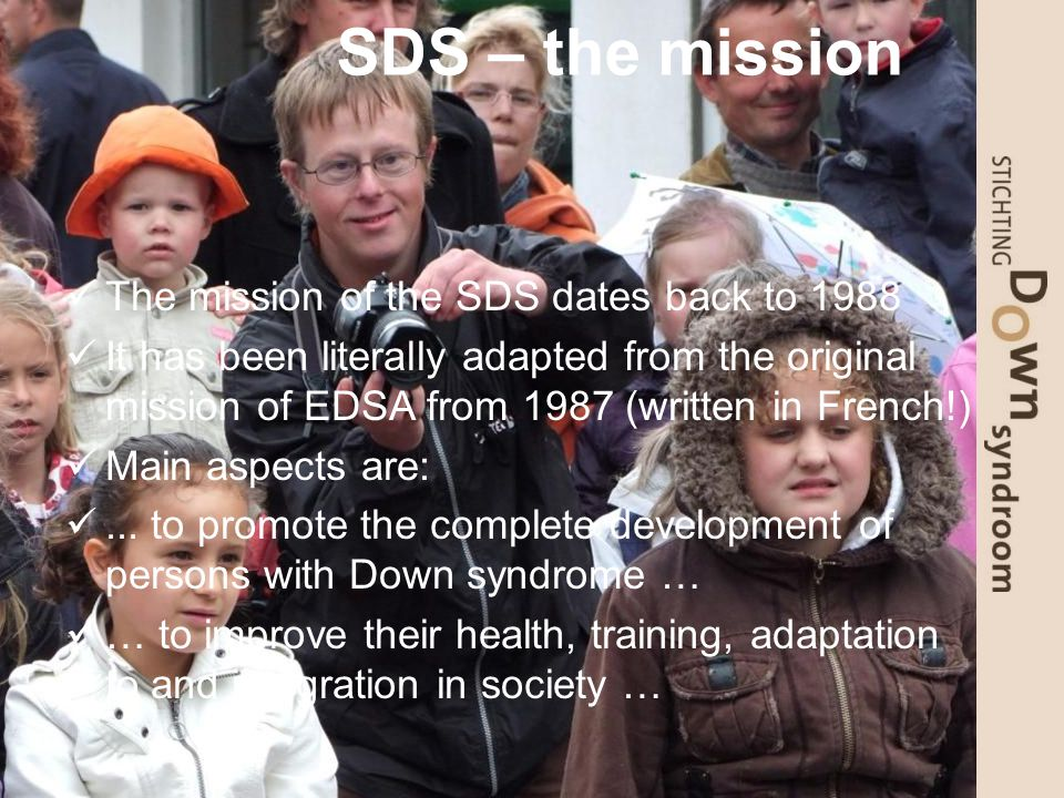 SDS – the mission The mission of the SDS dates back to 1988 It has been literally adapted from the original mission of EDSA from 1987 (written in French!) Main aspects are:...