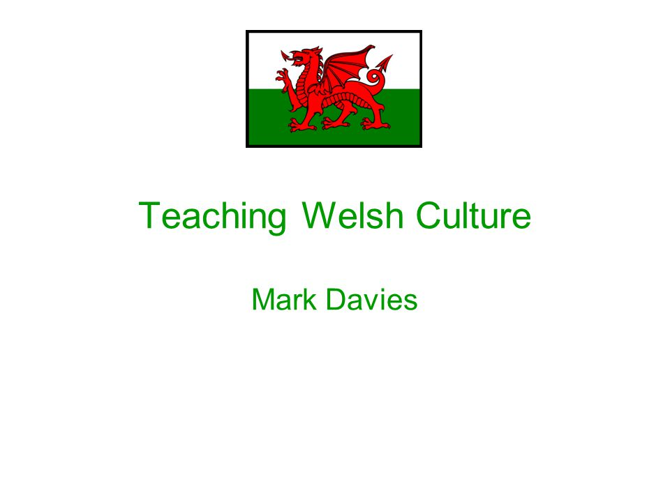 Welsh culture, cont.When we hear the word 'culture', some of us reach for our fancy dress.