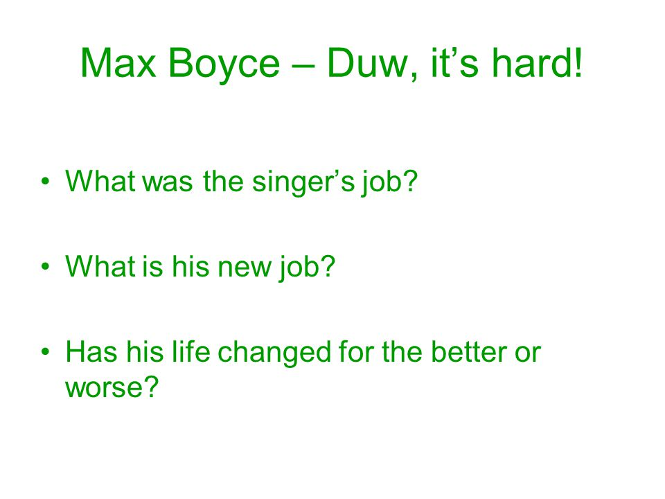 Max Boyce – Duw, it's hard. What was the singer's job.