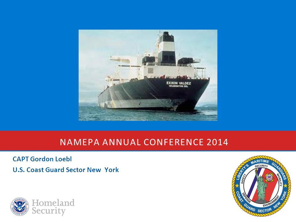 NAMEPA ANNUAL CONFERENCE 2014 CAPT Gordon Loebl U.S. Coast Guard Sector New York