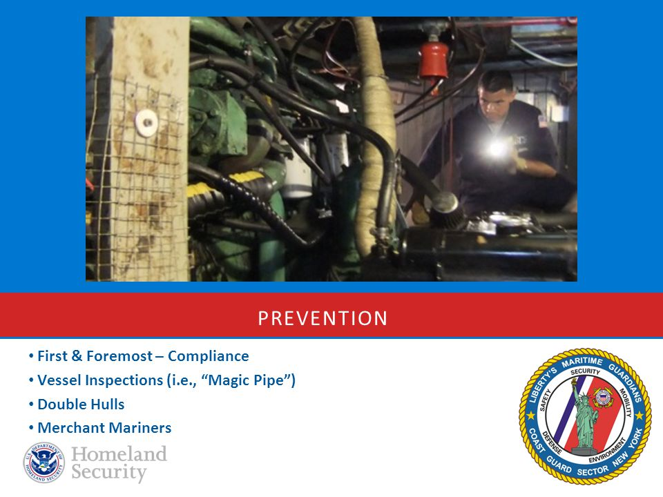 PREVENTION First & Foremost – Compliance Vessel Inspections (i.e., Magic Pipe ) Double Hulls Merchant Mariners