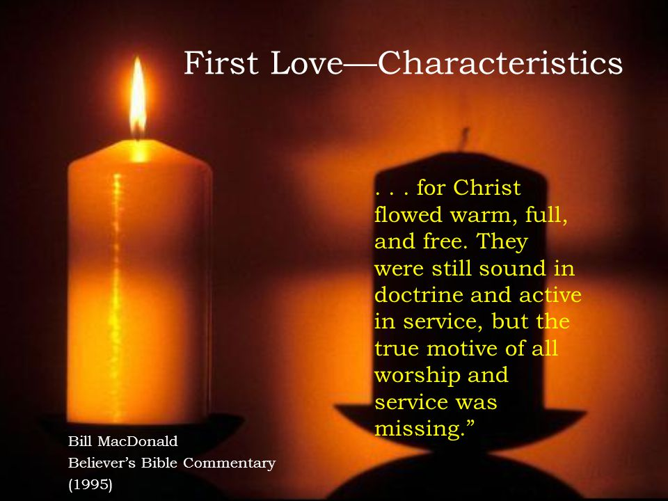 First Love—Characteristics Bill MacDonald Believer's Bible Commentary (1995)...