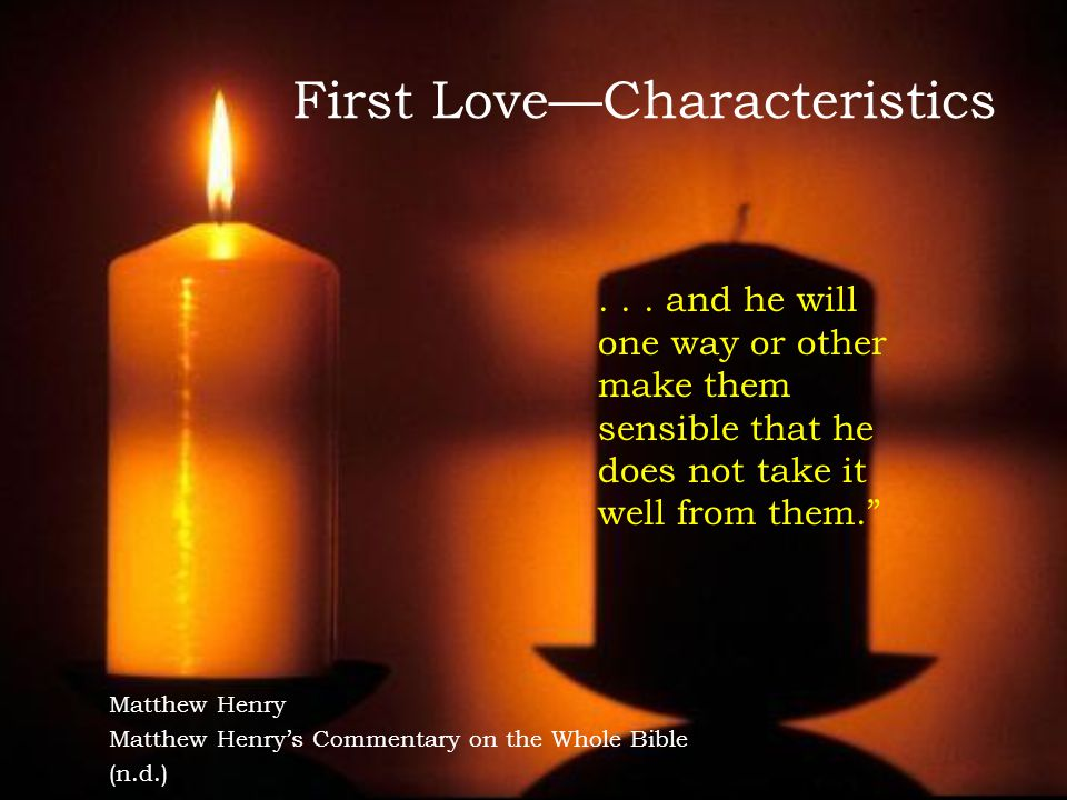 First Love—Characteristics Matthew Henry Matthew Henry's Commentary on the Whole Bible (n.d.)...