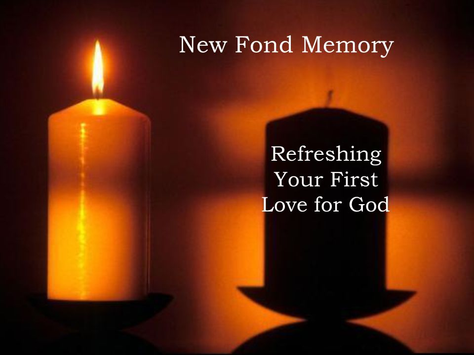 New Fond Memory Refreshing Your First Love for God