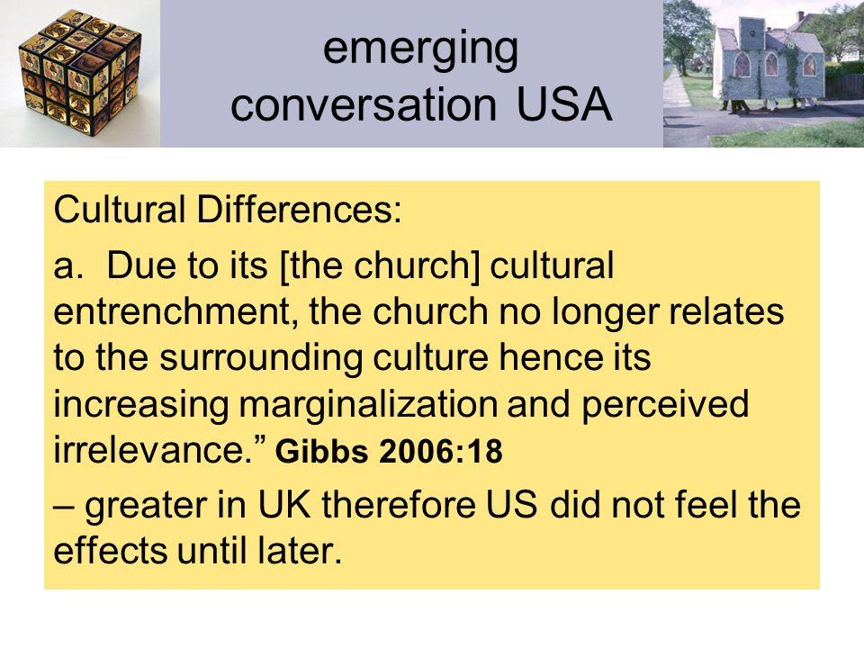 emerging conversation USA The shifts in the west in general from – modernity to postmodernity; westernization to globalisation., from print to electronic, national companies to global