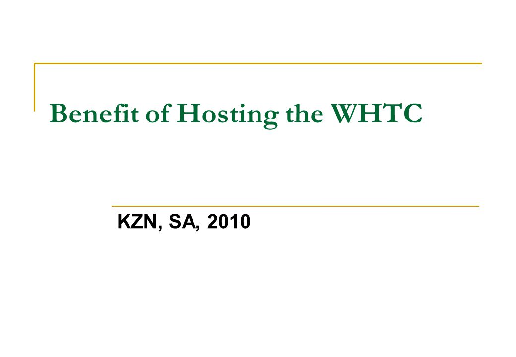 Benefit of Hosting the WHTC KZN, SA, 2010