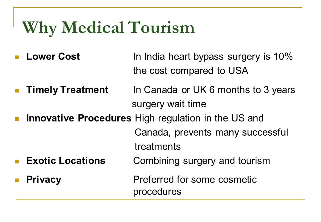 Why Medical Tourism Lower Cost In India heart bypass surgery is 10% the cost compared to USA Timely Treatment In Canada or UK 6 months to 3 years surg