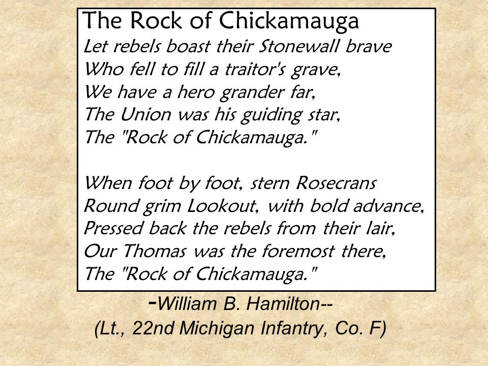 - William B. Hamilton-- (Lt., 22nd Michigan Infantry, Co. F) The Rock of Chickamauga Let rebels boast their Stonewall brave Who fell to fill a traitor