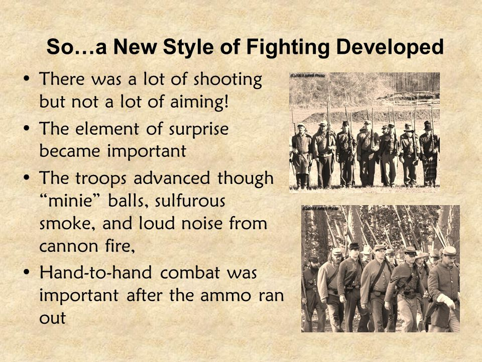 So…a New Style of Fighting Developed There was a lot of shooting but not a lot of aiming! The element of surprise became important The troops advanced