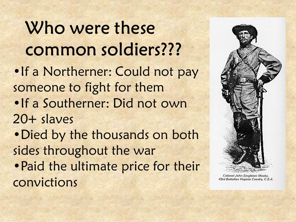 If a Northerner: Could not pay someone to fight for them If a Southerner: Did not own 20+ slaves Died by the thousands on both sides throughout the wa