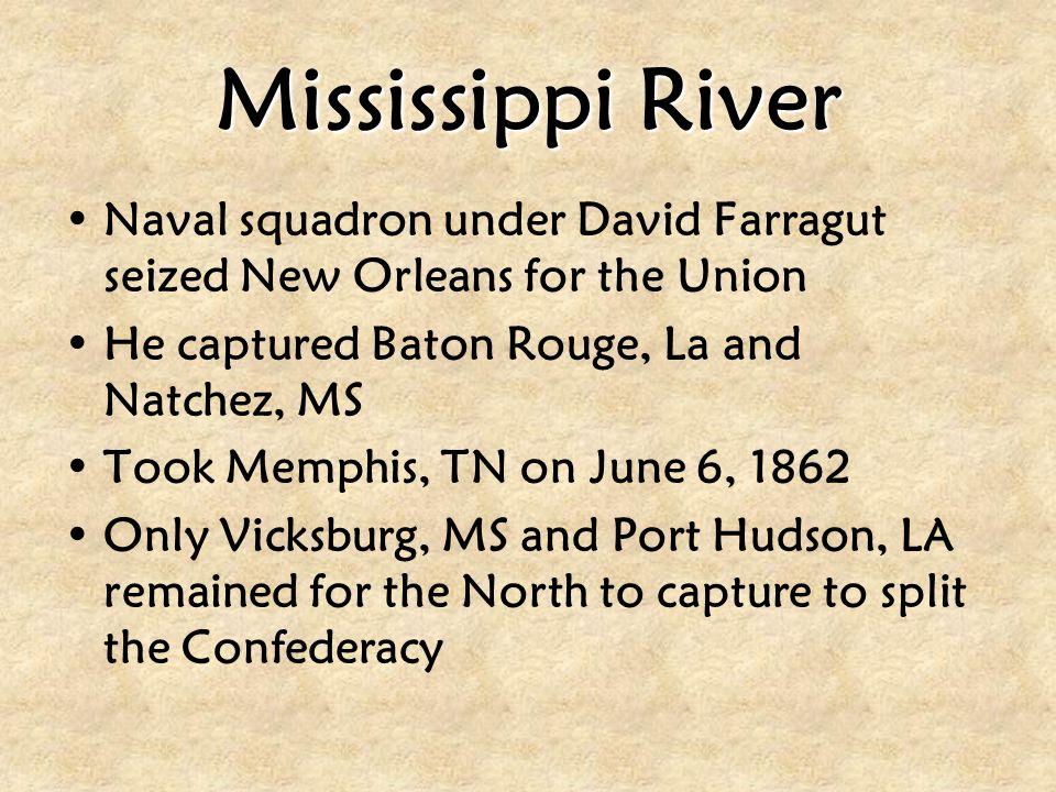 Mississippi River Naval squadron under David Farragut seized New Orleans for the Union He captured Baton Rouge, La and Natchez, MS Took Memphis, TN on