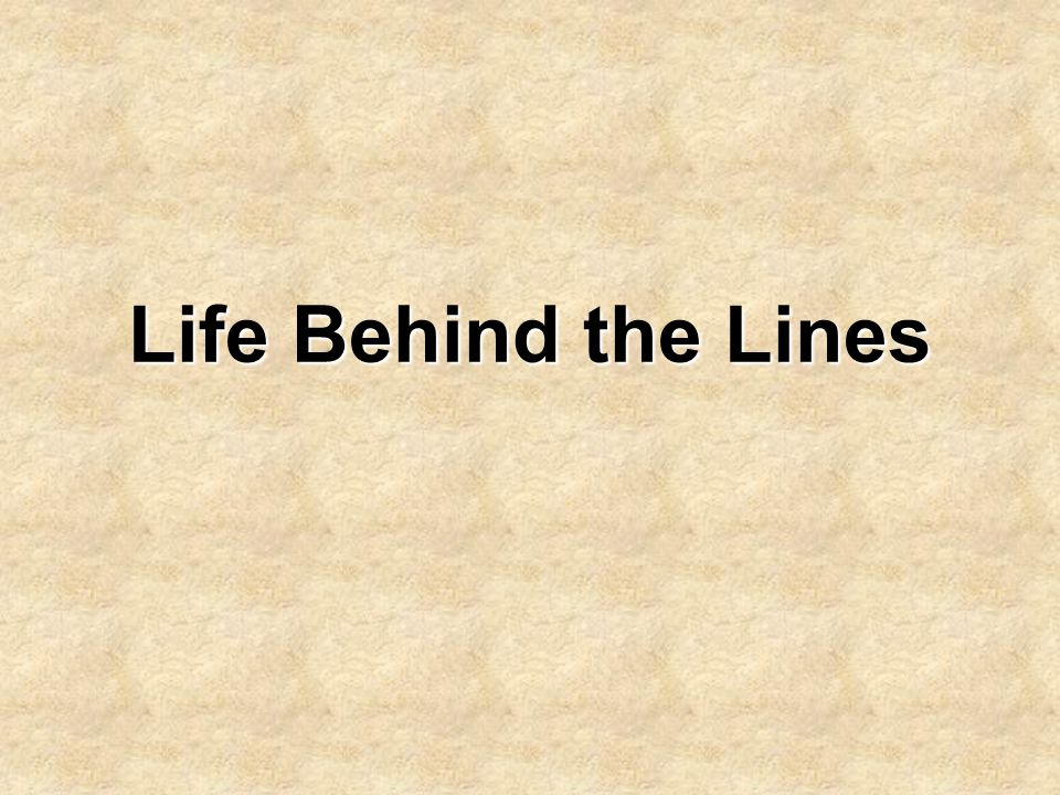 Life Behind the Lines