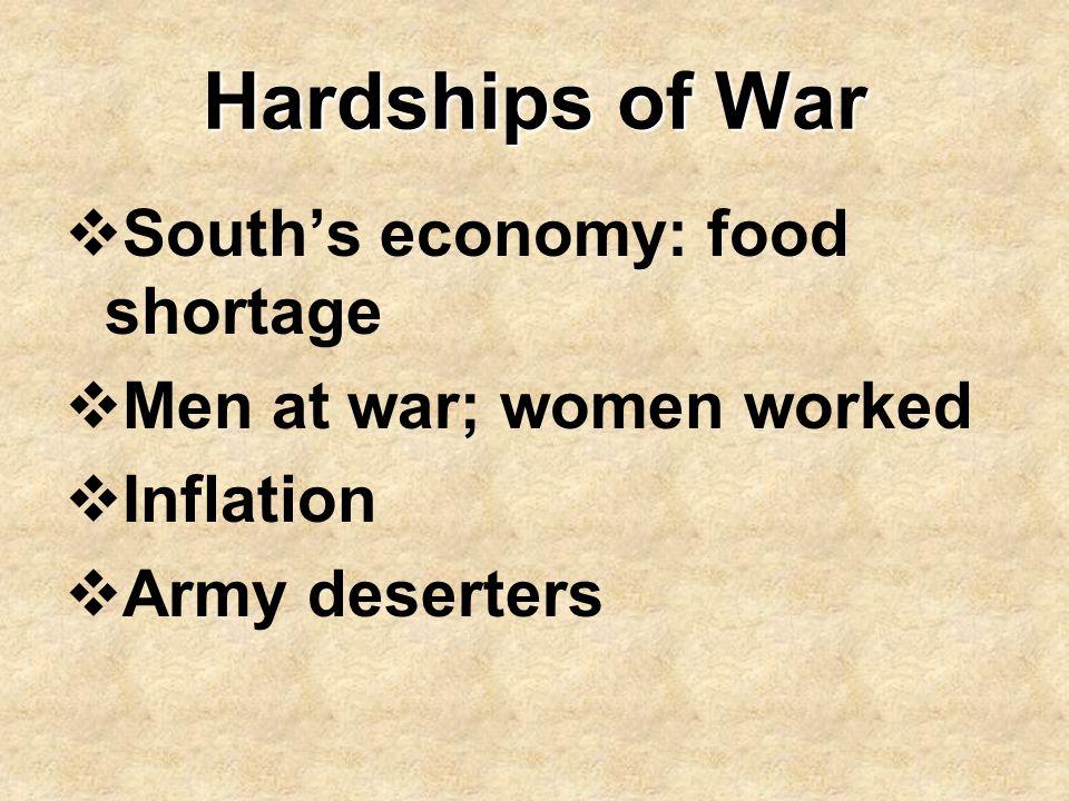 Hardships of War  South's economy: food shortage  Men at war; women worked  Inflation  Army deserters