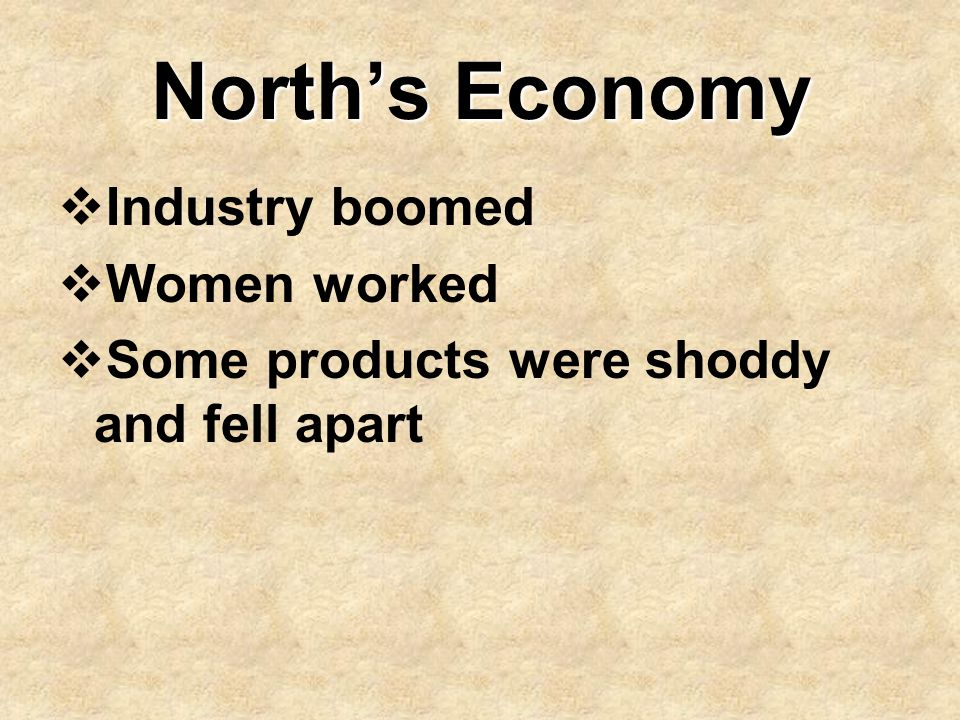 North's Economy  Industry boomed  Women worked  Some products were shoddy and fell apart