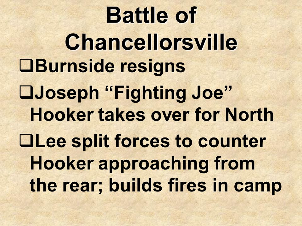 """Battle of Chancellorsville  Burnside resigns  Joseph """"Fighting Joe"""" Hooker takes over for North  Lee split forces to counter Hooker approaching fro"""