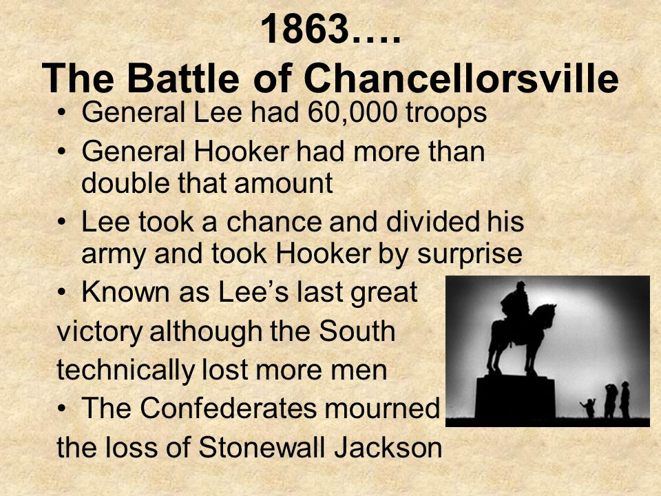 1863…. The Battle of Chancellorsville General Lee had 60,000 troops General Hooker had more than double that amount Lee took a chance and divided his