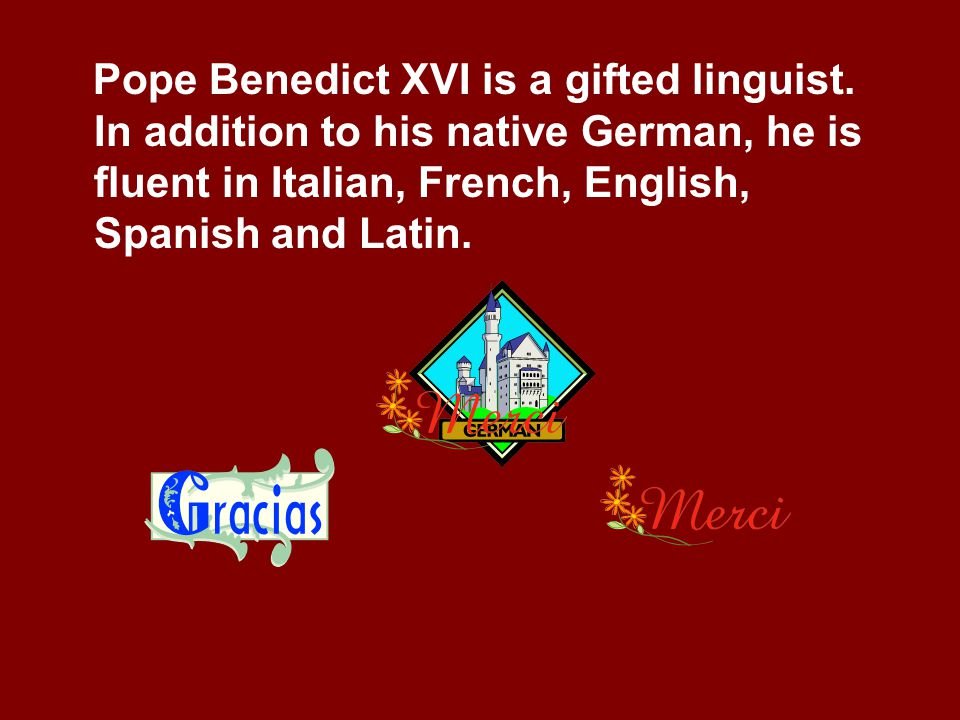 Pope Benedict XVI is a gifted linguist.