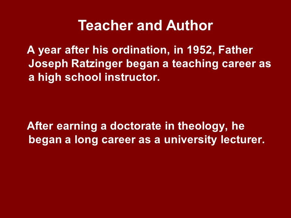 A year after his ordination, in 1952, Father Joseph Ratzinger began a teaching career as a high school instructor.
