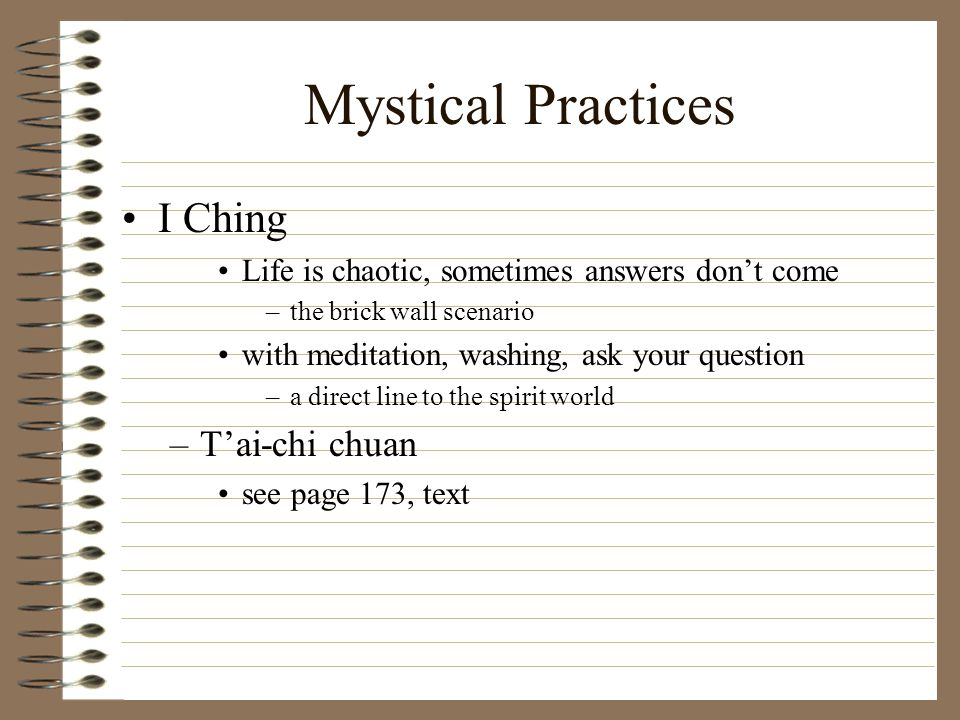 Mystical Practices I Ching Life is chaotic, sometimes answers don't come –the brick wall scenario with meditation, washing, ask your question –a direc