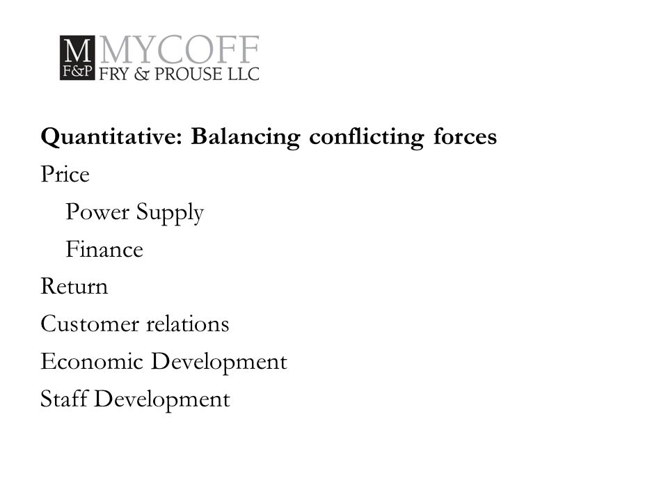 Quantitative: Balancing conflicting forces Price Power Supply Finance Return Customer relations Economic Development Staff Development