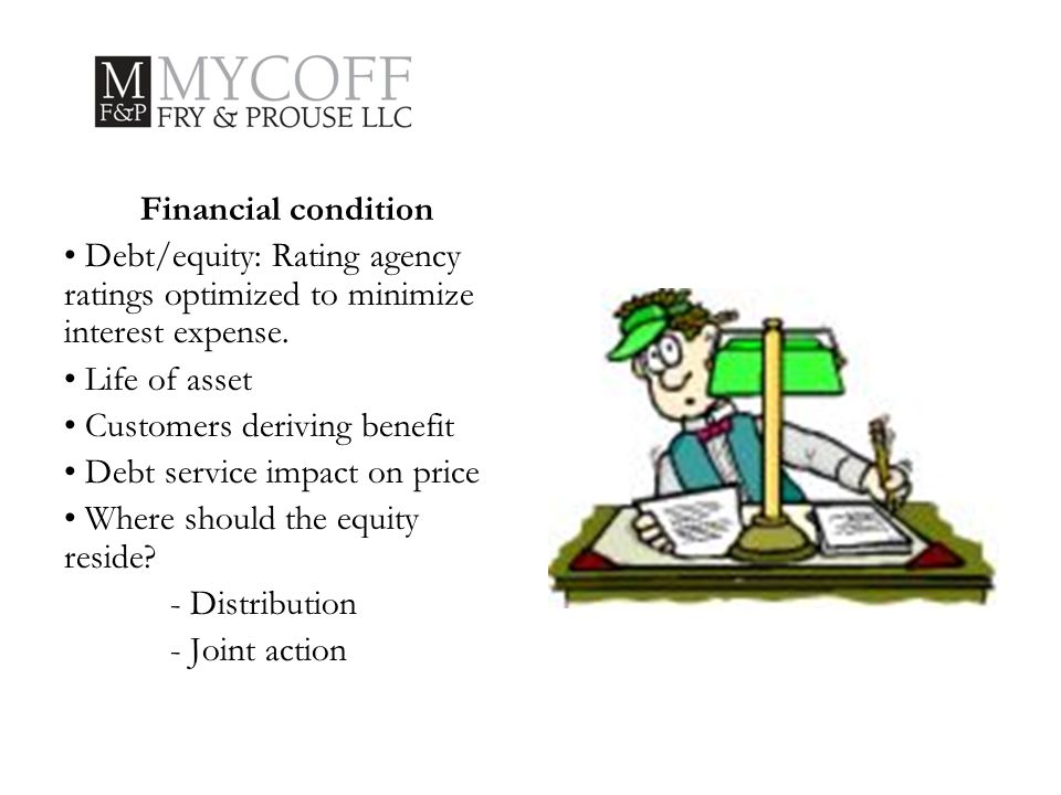 Financial condition Debt/equity: Rating agency ratings optimized to minimize interest expense.