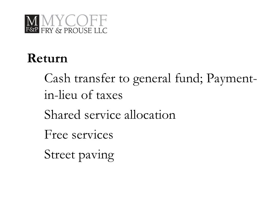 Return Cash transfer to general fund; Payment- in-lieu of taxes Shared service allocation Free services Street paving