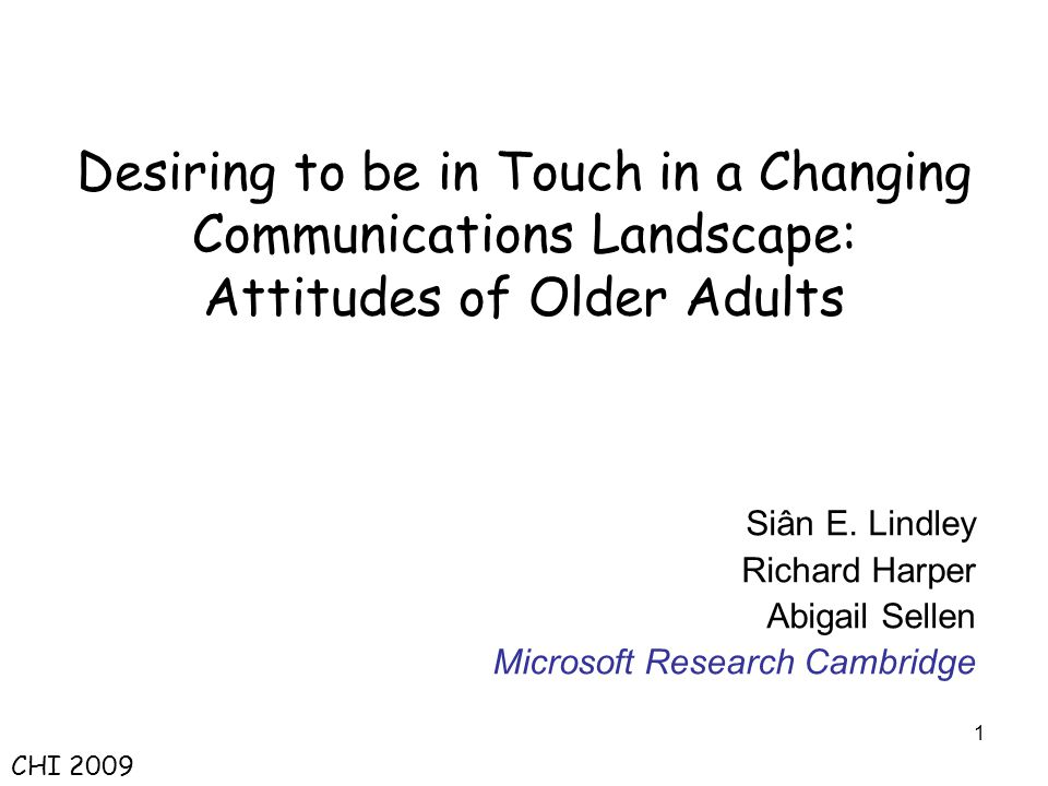 1 Desiring to be in Touch in a Changing Communications Landscape: Attitudes of Older Adults Siân E.