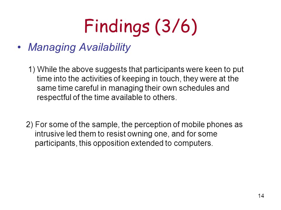 14 Findings (3/6) Managing Availability 1) While the above suggests that participants were keen to put time into the activities of keeping in touch, they were at the same time careful in managing their own schedules and respectful of the time available to others.
