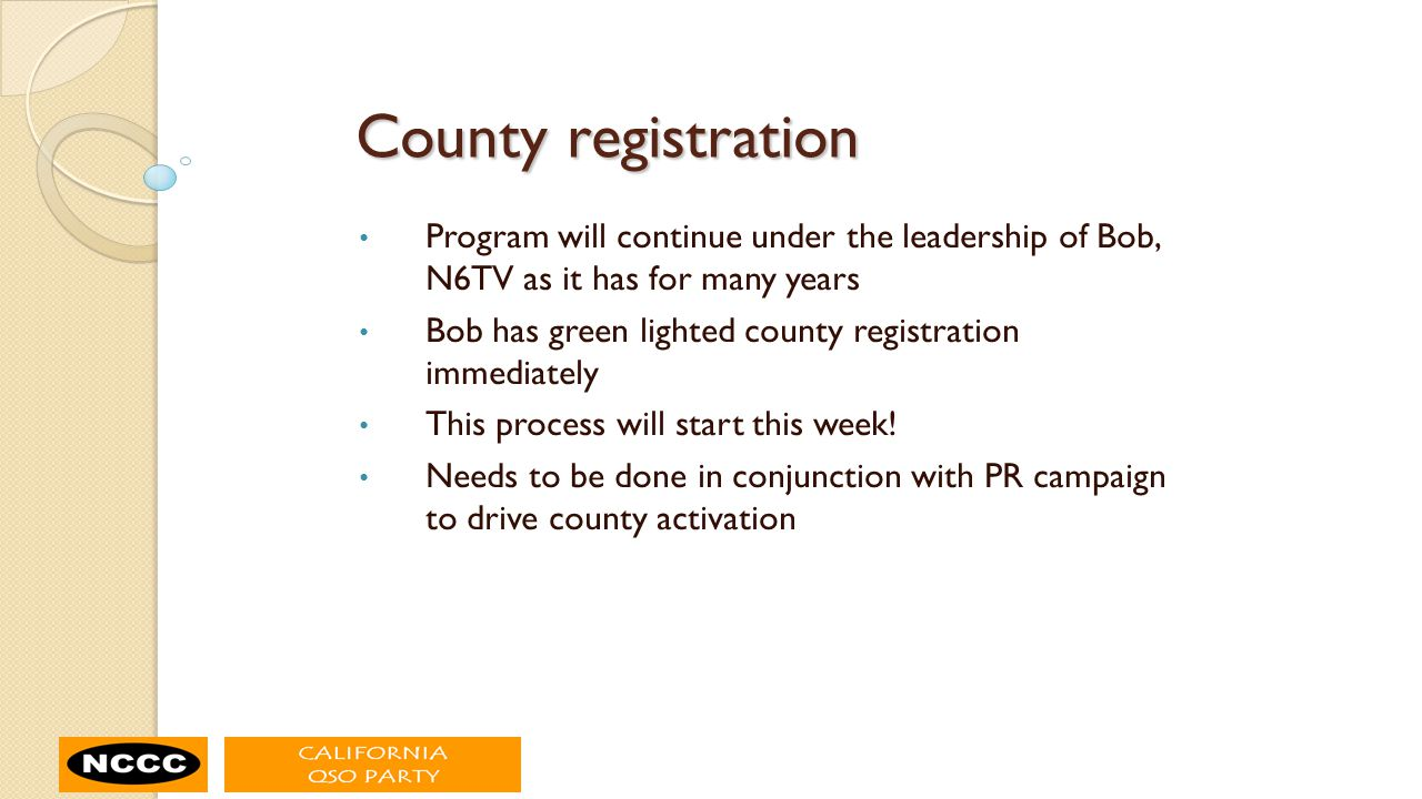 County registration Program will continue under the leadership of Bob, N6TV as it has for many years Bob has green lighted county registration immediately This process will start this week.