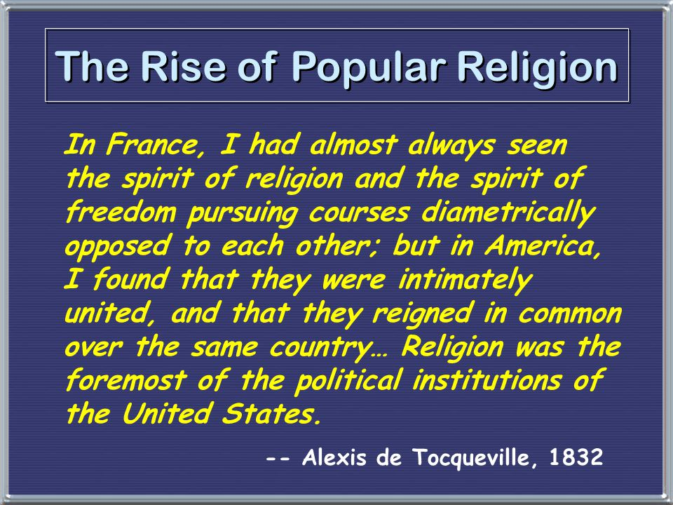 In France, I had almost always seen the spirit of religion and the spirit of freedom pursuing courses diametrically opposed to each other; but in Amer