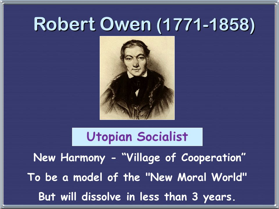 """Robert Owen (1771-1858) Utopian Socialist New Harmony - """"Village of Cooperation"""" To be a model of the"""