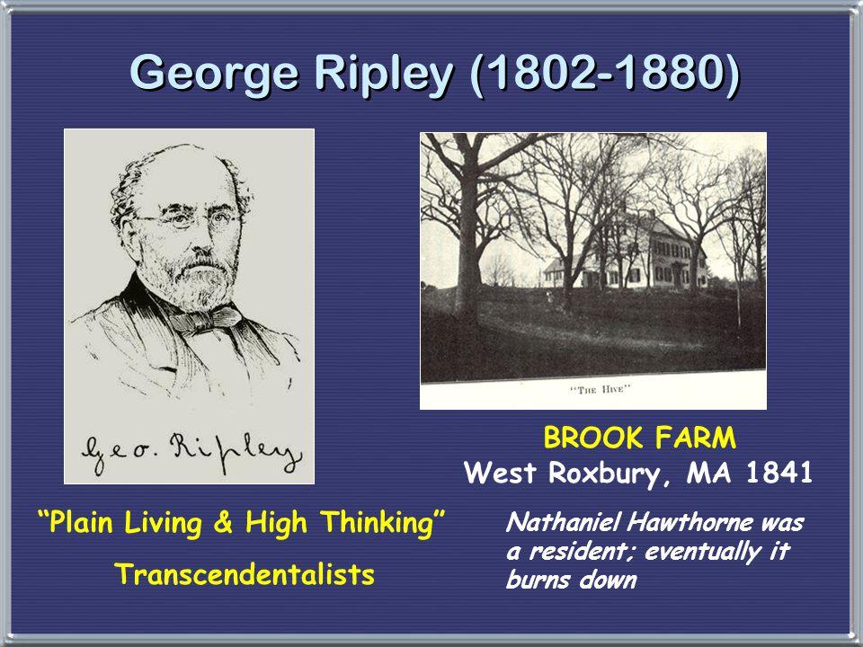 "BROOK FARM West Roxbury, MA 1841 George Ripley (1802-1880) ""Plain Living & High Thinking"" Transcendentalists Nathaniel Hawthorne was a resident; event"