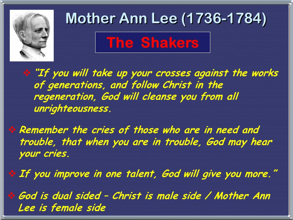 """Mother Ann Lee (1736-1784)  """"If you will take up your crosses against the works of generations, and follow Christ in the regeneration, God will clean"""
