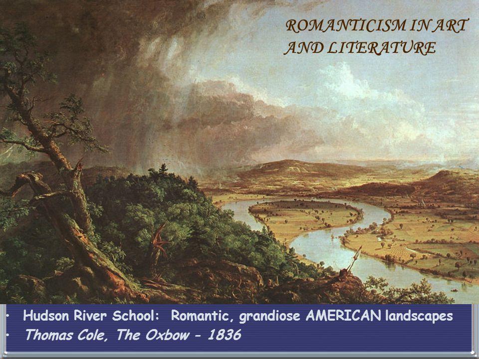 Hudson River School: Romantic, grandiose AMERICAN landscapes Thomas Cole, The Oxbow - 1836 ROMANTICISM IN ART AND LITERATURE