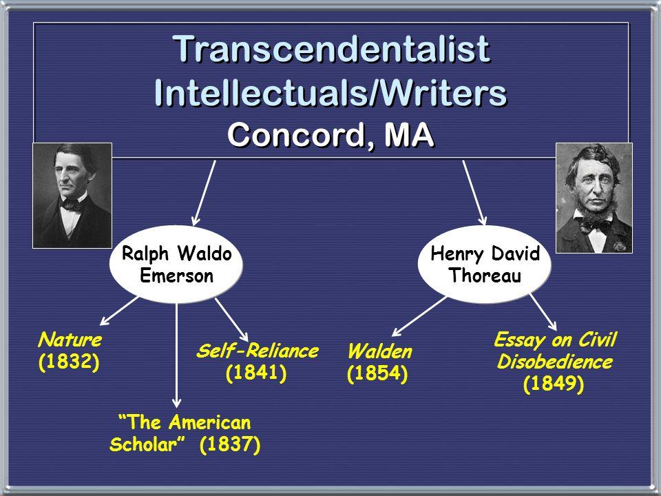 Transcendentalist Intellectuals/Writers Concord, MA Ralph Waldo Emerson Henry David Thoreau Nature (1832) Walden (1854) Essay on Civil Disobedience (1