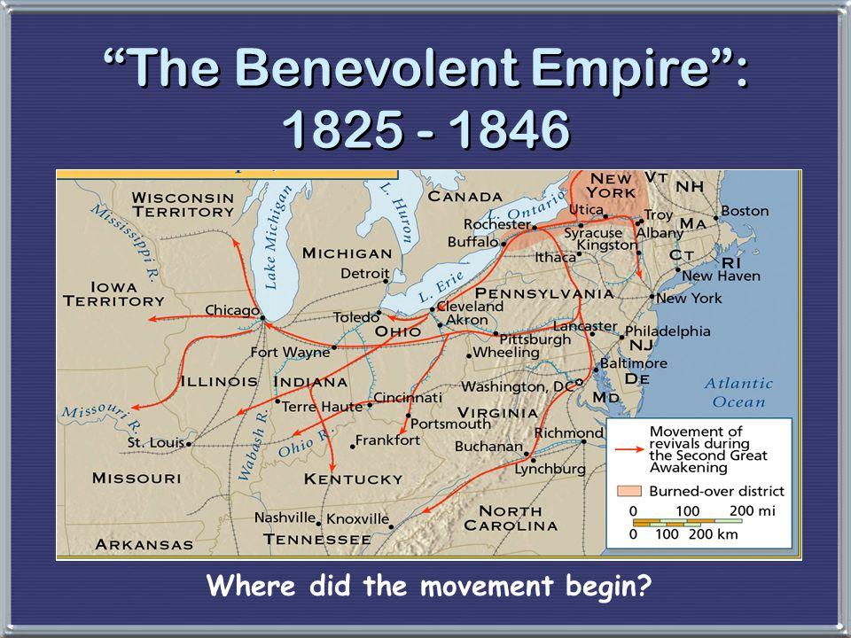 """""""The Benevolent Empire"""": 1825 - 1846 Where did the movement begin?"""