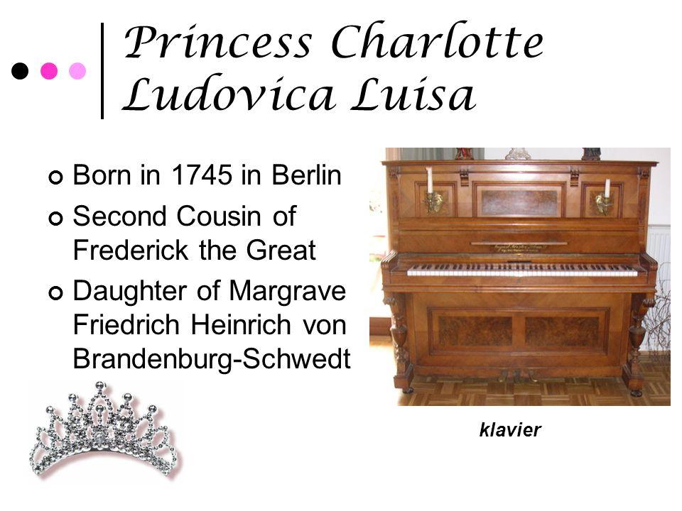 Princess Charlotte Ludovica Luisa Born in 1745 in Berlin Second Cousin of Frederick the Great Daughter of Margrave Friedrich Heinrich von Brandenburg-Schwedt klavier
