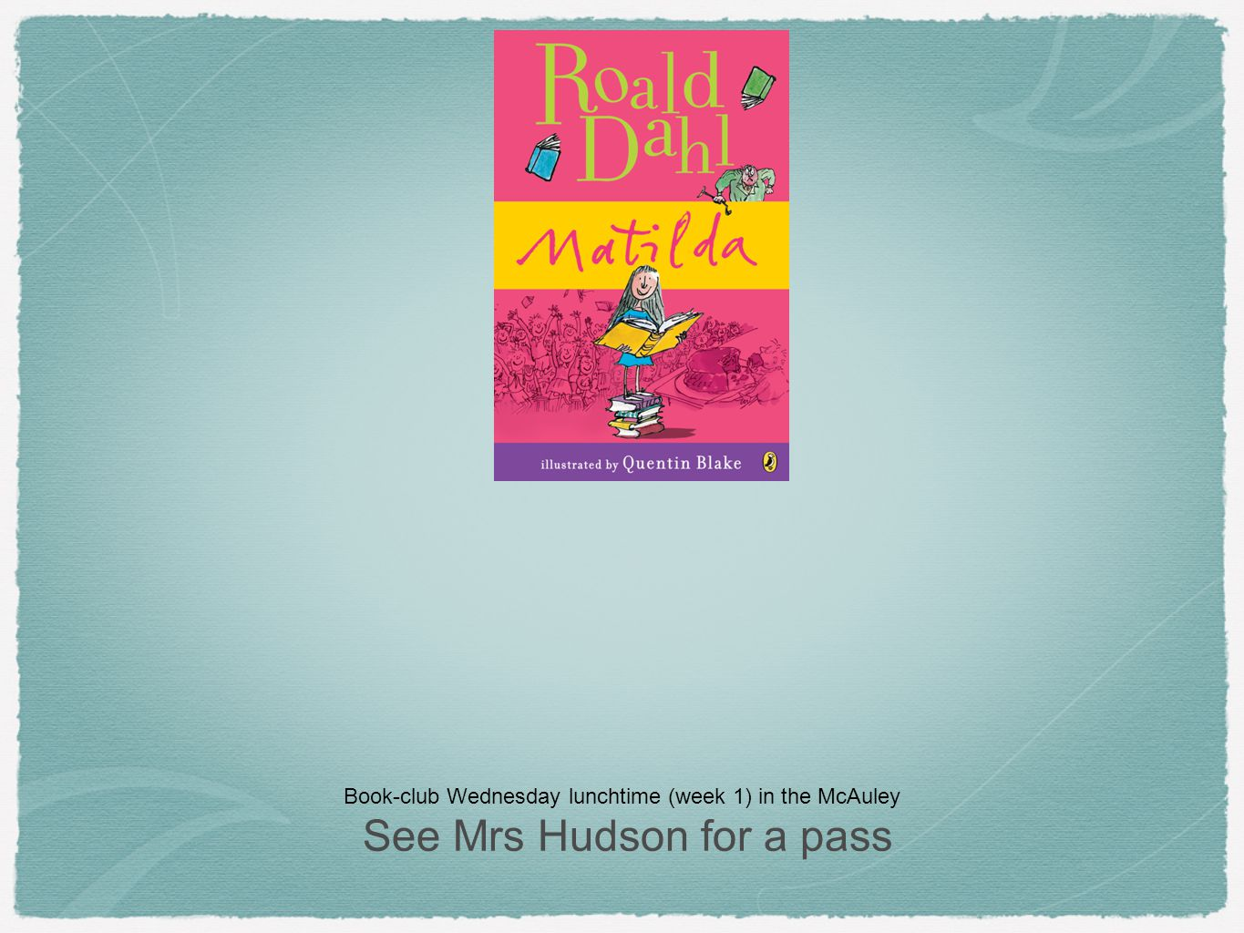 Book-club Wednesday lunchtime (week 1) in the McAuley See Mrs Hudson for a pass