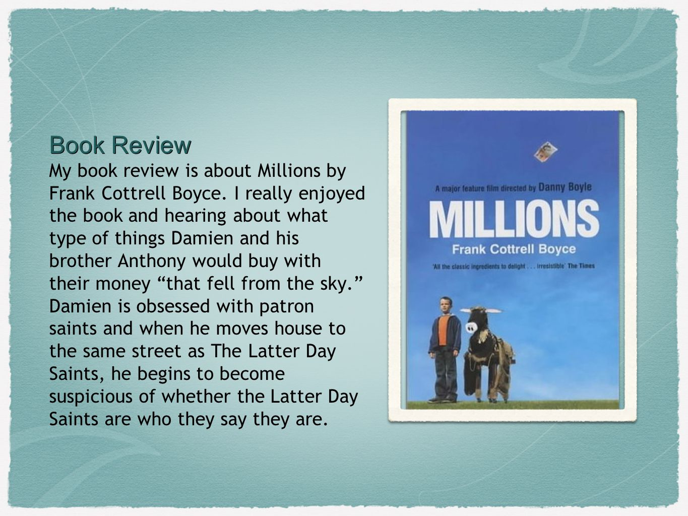 Book Review Book Review My book review is about Millions by Frank Cottrell Boyce.