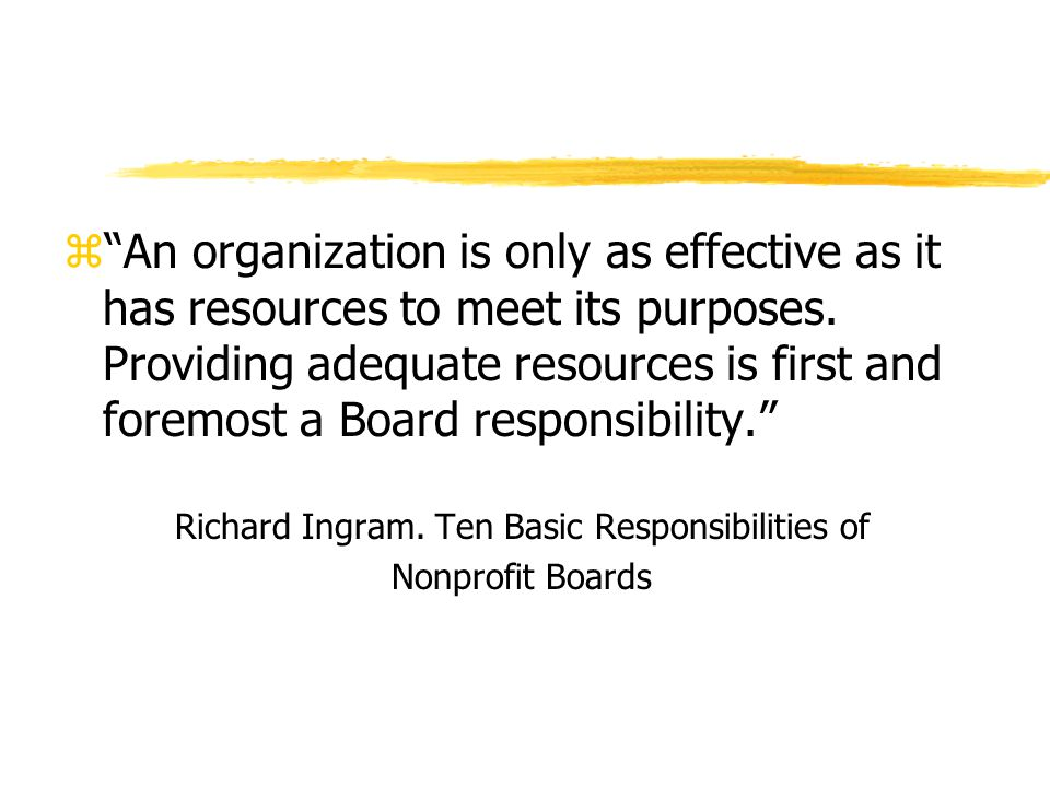 z An organization is only as effective as it has resources to meet its purposes.