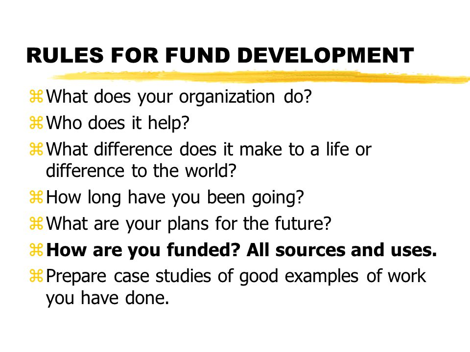 RULES FOR FUND DEVELOPMENT zWhat does your organization do.