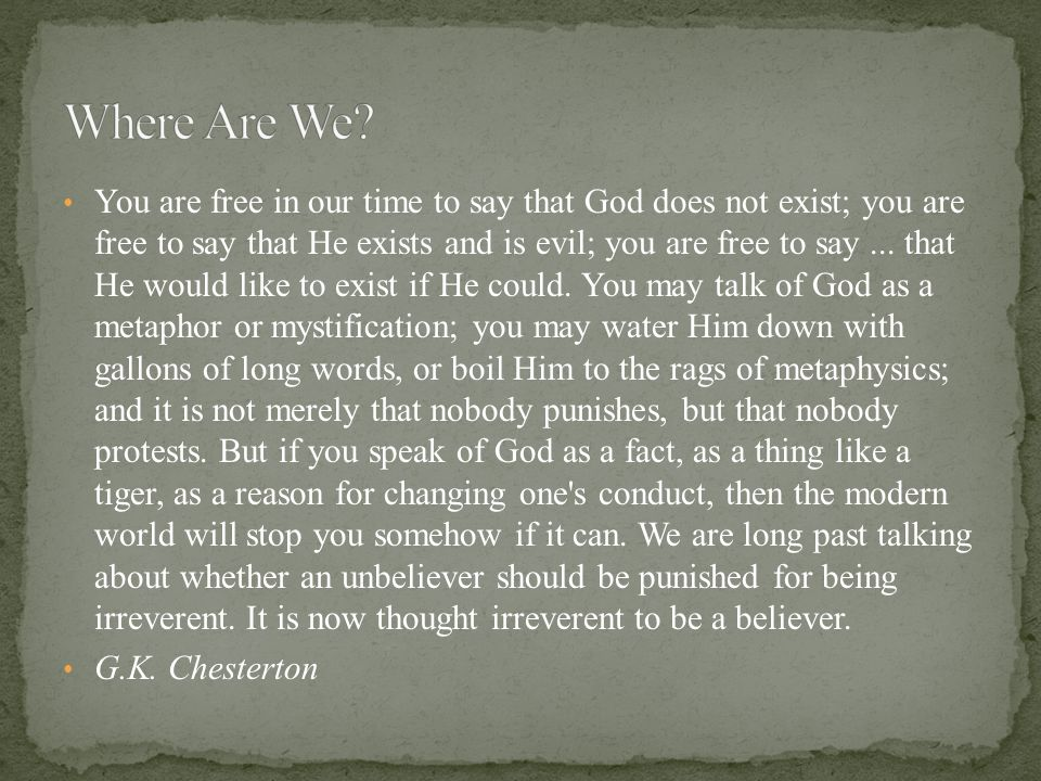 You are free in our time to say that God does not exist; you are free to say that He exists and is evil; you are free to say...