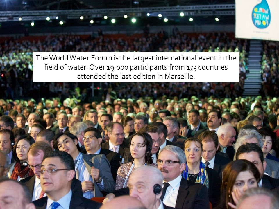 The World Water Forum is the largest international event in the field of water. Over 19,000 participants from 173 countries attended the last edition