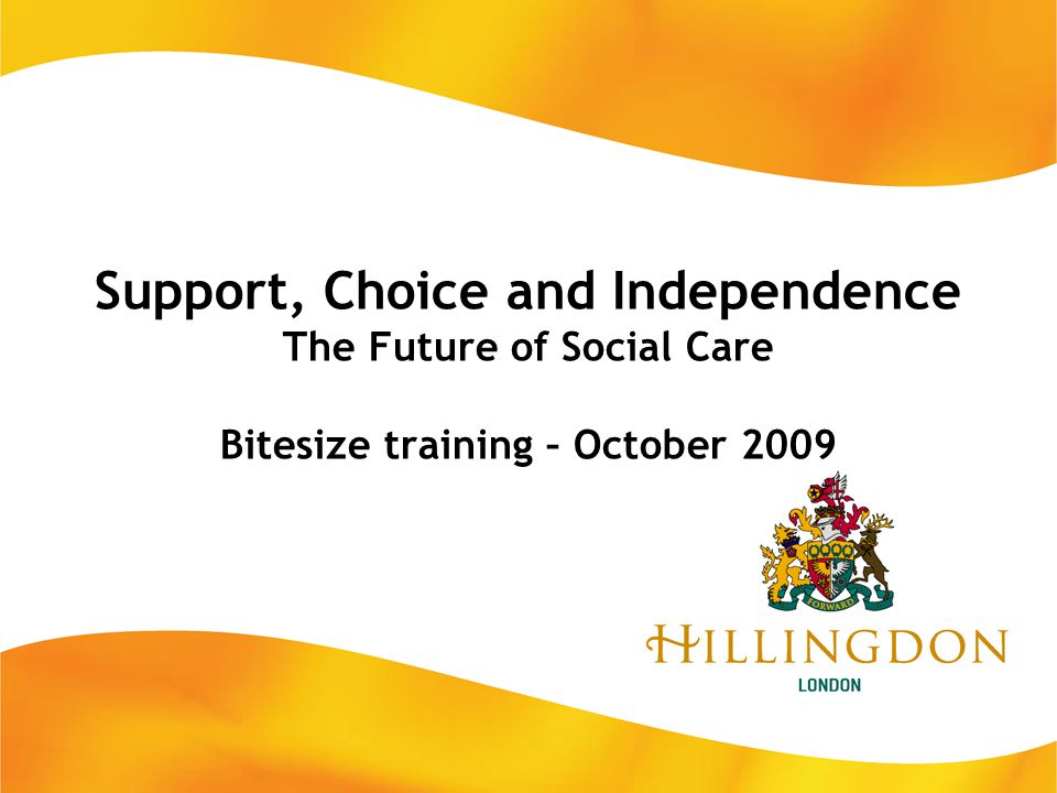 Get in touch… Transformation Team, transformingadultsocialcare@hillingdon.gov.uk Ext: 8386 Add yourself to our contacts list And keep checking our website www.hillingdon.gov.uk/selfdirectedsupport www.hillingdon.gov.uk/selfdirectedsupport