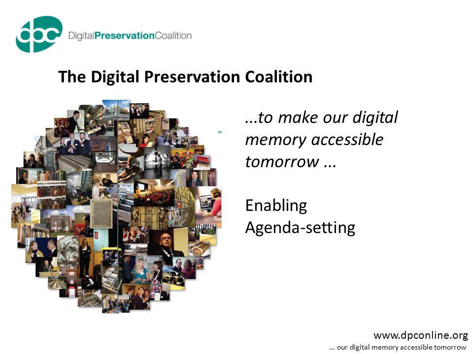 www.dpconline.org... our digital memory accessible tomorrow...to make our digital memory accessible tomorrow... Enabling Agenda-setting The Digital Pr