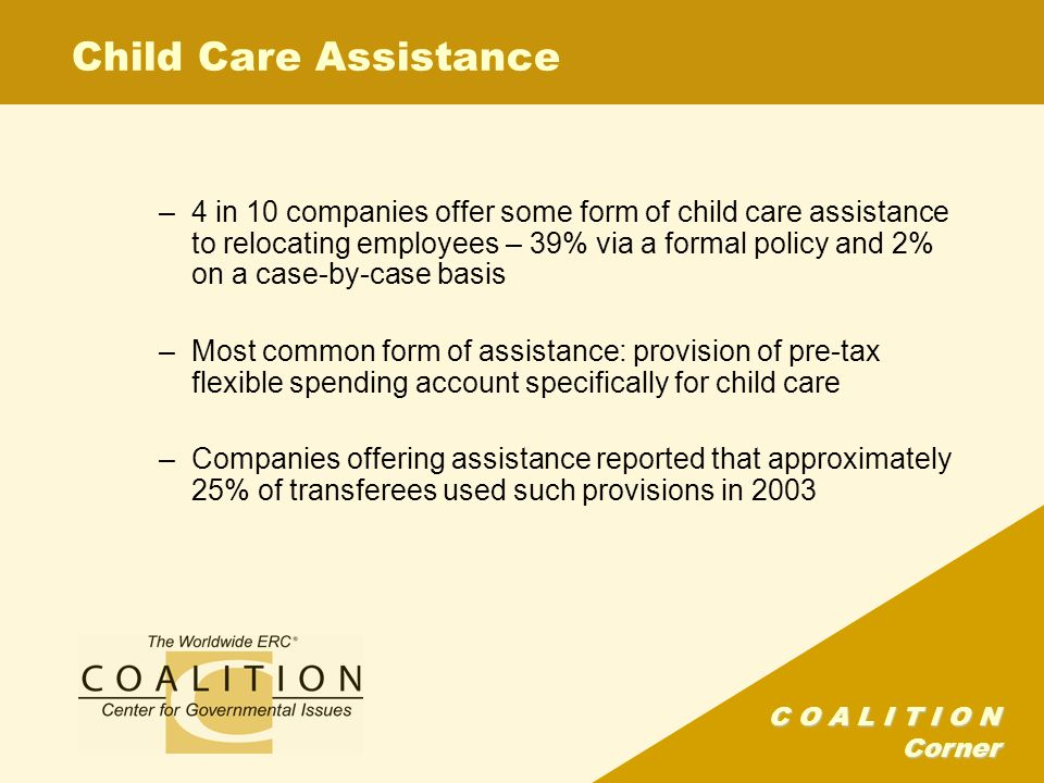 C O A L I T I O N Corner School Finding Assistance –Slightly more than one-quarter of firms surveyed have instituted formal policies for school-finding assistance –An additional 23% offer school-finding assistance on a case-by-case basis
