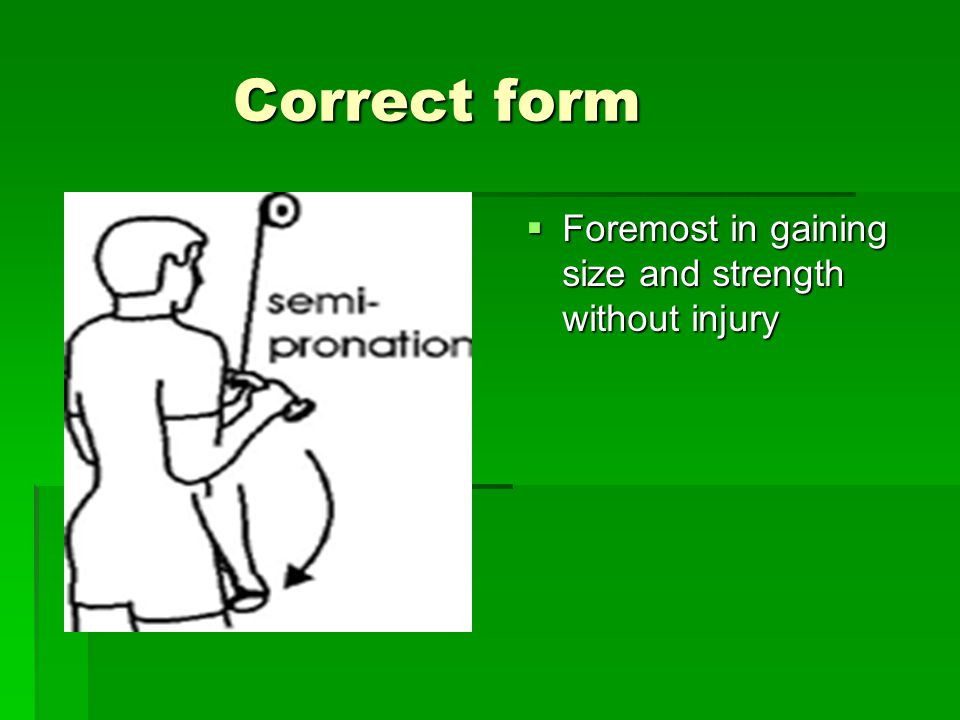 Correct form Correct form  Foremost in gaining size and strength without injury