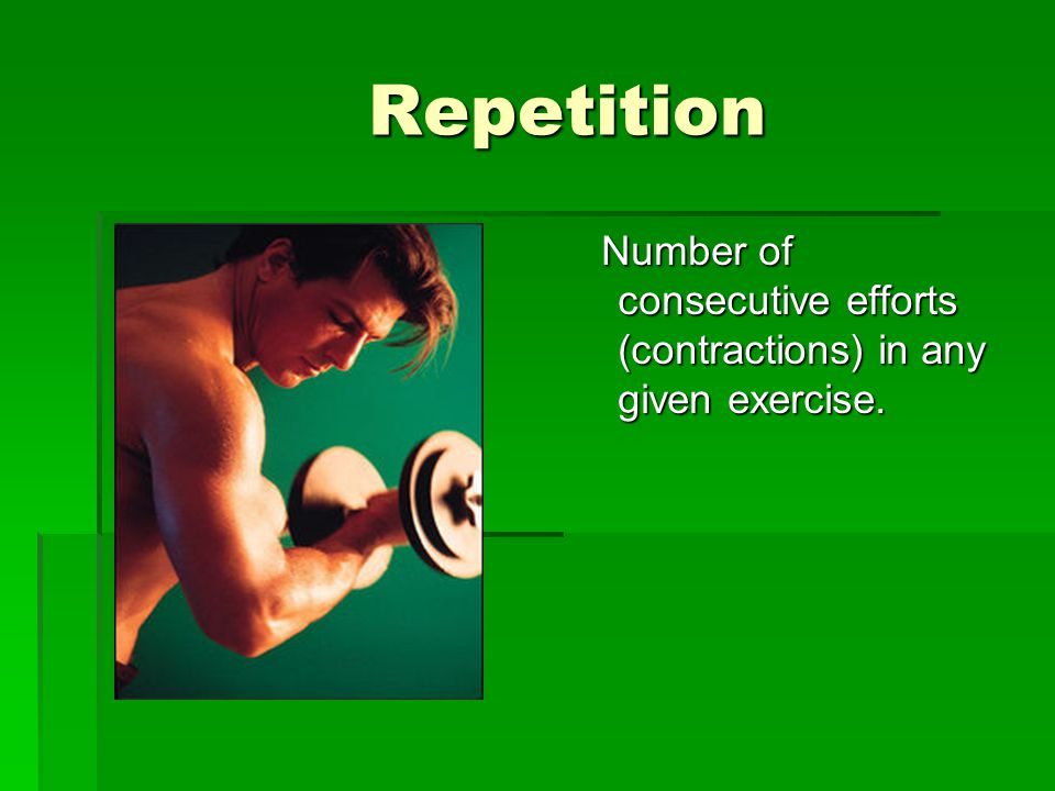 Repetition Repetition Number of consecutive efforts (contractions) in any given exercise.