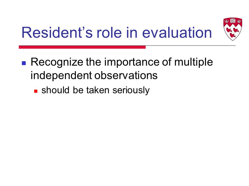 Resident's role in evaluation Recognize the importance of multiple independent observations should be taken seriously