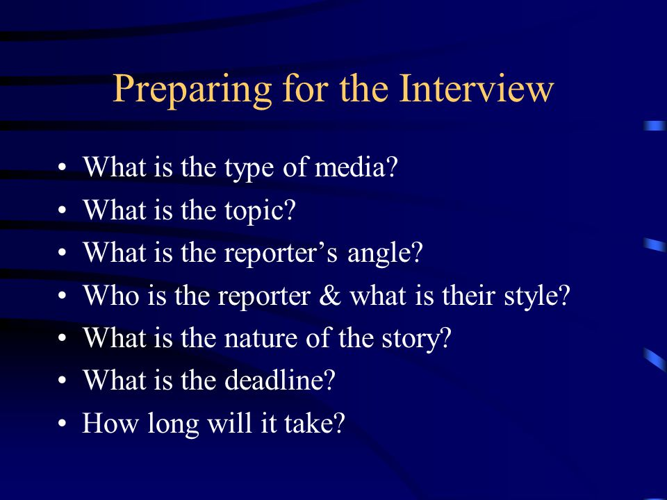 Preparing for the Interview What is the type of media.
